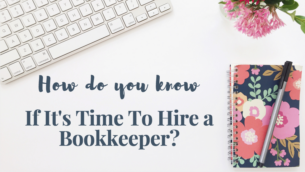 How Do You Know If It's Time To Hire a Bookkeeper?